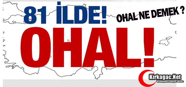 81 İLDE OHAL KARARI ALINDI