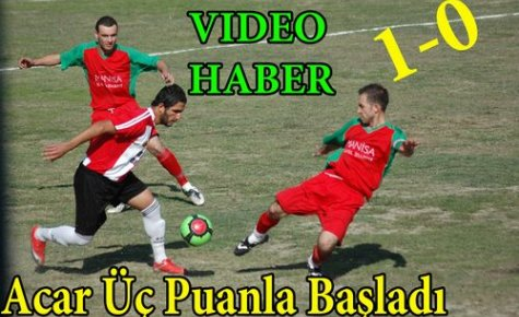 Acar 3 Puanla Başladı 1-0(VİDEO)