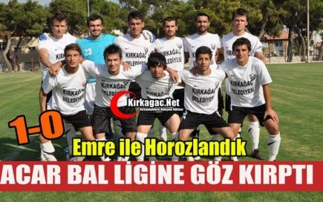 ACAR BAL LİGİNE GÖZ KIRPTI 1-0