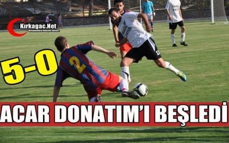 ACAR DONATIM'I BEŞLEDİ 5-0