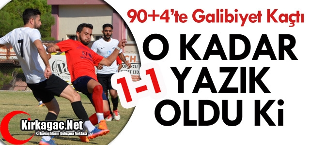 ACAR GALİBİYETİ 90+4'TE KAÇIRDI 1-1