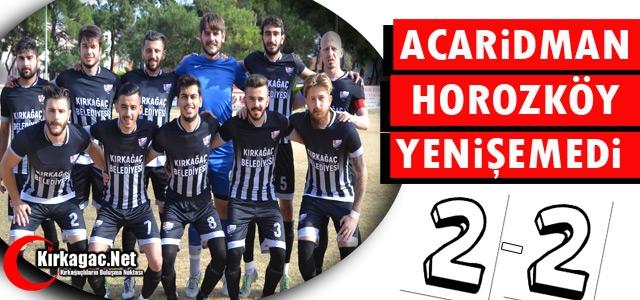 ACAR, HOROZKÖY'E ÇELME TAKTI 2-2