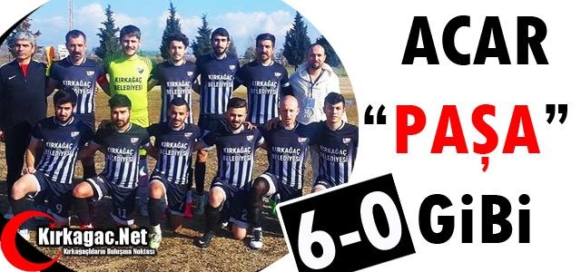 """ACAR 'PAŞA"""" GİBİ 6-0"""