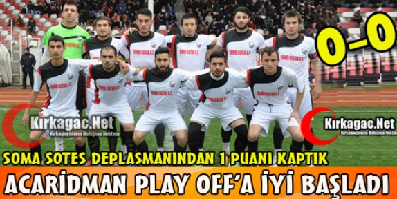 ACAR PLAY OFF'A İYİ BAŞLADI 0-0