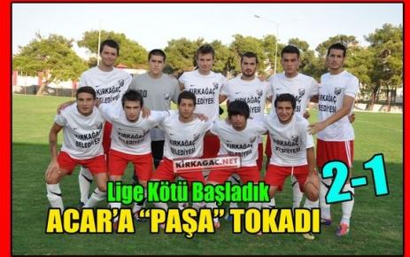 ACAR'A PAŞA TOKADI 2-1