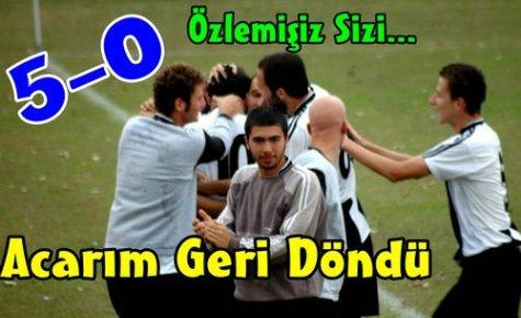 ACARİDMAN GERİ DÖNDÜ 5-0
