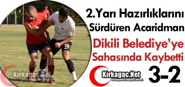 ACARİDMAN SAHASINDA DİKİLİ'YE KAYBETTİ 3-2