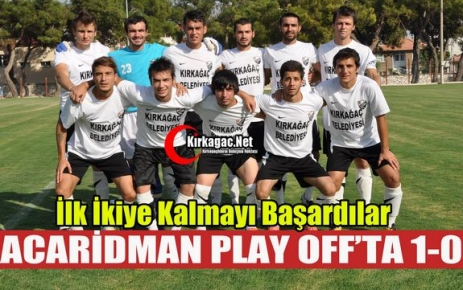 ACARİDMANSPOR'UMUZ PLAY OFF'TA 1-0