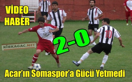 ACAR'IN SOMASPOR'A GÜCÜ YETMEDİ 2-0(VİDEO)