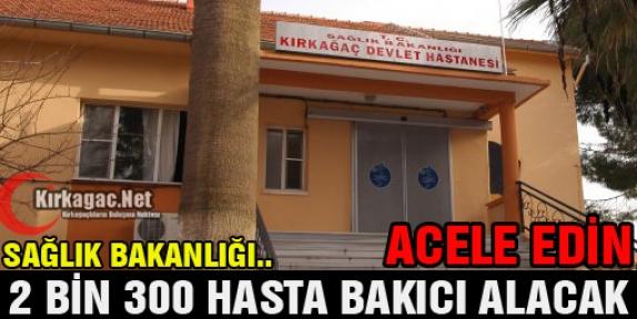ACELE EDİN...2 BİN 300 HASTA BAKICI ALINACAK