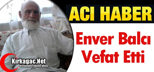 ACI HABER.. ENVER BALCI VEFAT ETTİ