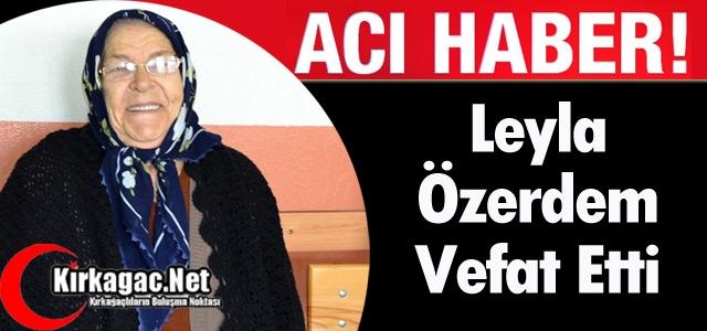 ACI HABER.. LEYLA ÖZERDEM VEFAT ETTİ