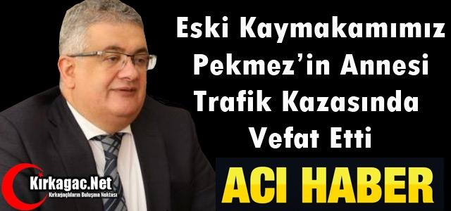 ACI HABER..PEKMEZ'İN ANNESİ TRAFİK KAZASINDA VEFAT ETTİ