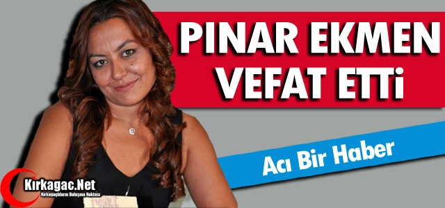 ACI HABER...PINAR EKMEN VEFAT ETTİ