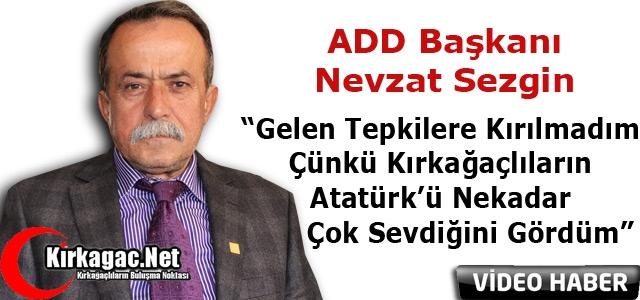 """ADD BAŞKANI SEZGİN """"GELEN TEPKİLERE KIRGIN DEĞİLİM"""""""