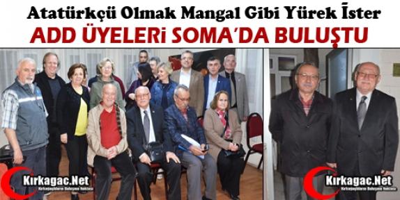 ADD ÜYELERİ SOMA'DA BULUŞTU