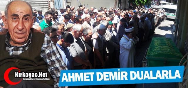 AHMET DEMİR DUALARLA TOPRAĞA VERİLDİ