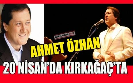 AHMET ÖZHAN KIRKAĞAÇ'A GELİYOR