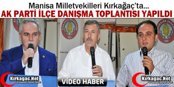 AK PARTİ İLÇE DANIŞMA TOPLANTISI KIRKAĞAÇ'TA YAPILDI(VİDEO)