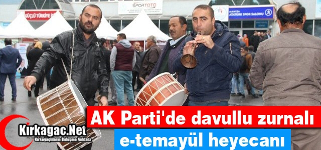 AK PARTİ'DE DAVULLU ZURNALI E-TEMAYÜL HEYECANI