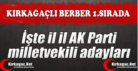 AK PARTİ'DE RECAİ BERBER 1.SIRA'DA
