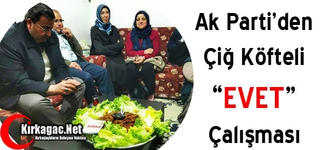 """AK PARTİ'DEN ÇİĞ KÖFTELİ 'EVET"""" ÇALIŞMASI"""