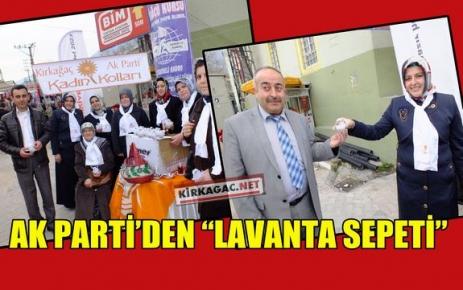 AK PARTİ'DEN 'LAVANTA SEPETİ'