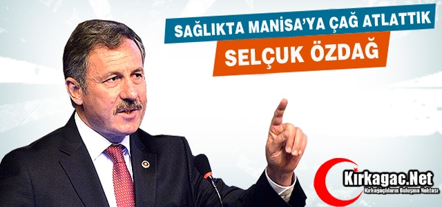 "AK PARTİLİ ÖZDAĞ ""SAĞLIKTA MANİSA'YA ÇAĞ ATLATTIK"""