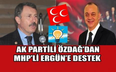 AK PARTİLİ ÖZDAĞ'DAN MHP'Lİ ERGÜN'E DESTEK