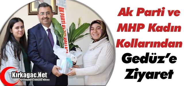AK PARTİ'Lİ ve MHP'Lİ KADINLARDAN GEDÜZ'E ZİYARET
