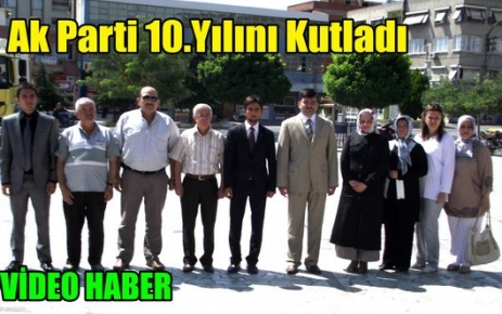 Ak Parti 10.Yaşını Kutladı(VİDEO)