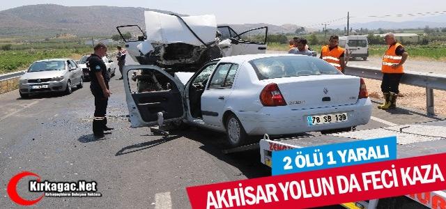 AKHİSAR YOLUNDA FECİ KAZA 2 ÖLÜ