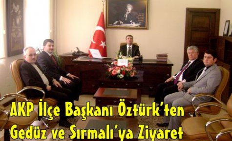 AKP'li Öztürk'ten, Sırmalı ve Gedüz'e Ziyaret