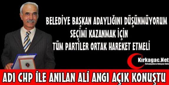 ALİ ANGI 'ADAY OLMAYI DÜŞÜNMÜYORUM'