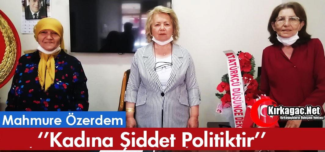 """ÖZERDEM """"KADINA ŞİDDET POLİTİKTİR"""""""