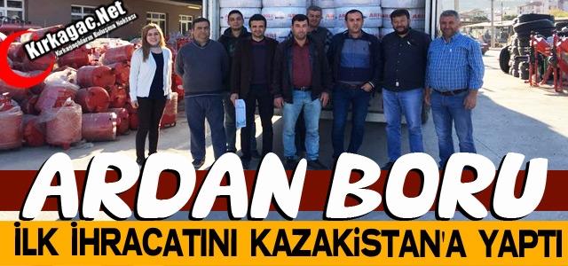 ARDAN BORU'DAN İLK İHRACAT KAZAKİSTAN'A