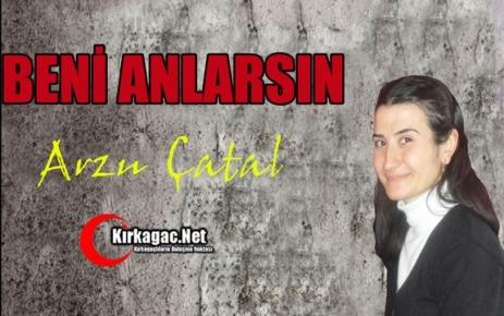 ARZU ÇATAL 'BENİ ANLARSIN'