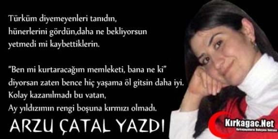 ARZU ÇATAL 'DEVLET'İN BAŞINA DEVLET GELMELİ'
