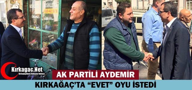 """AYDEMİR KIRKAĞAÇ'TA 'EVET"""" OYU İSTEDİ"""
