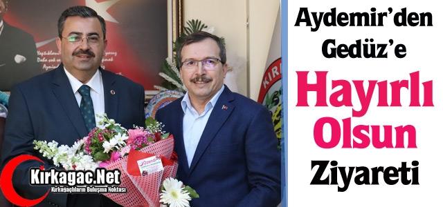 """AYDEMİR'DEN GEDÜZ'E """"HAYIRLI OLSUN"""" ZİYARET"""