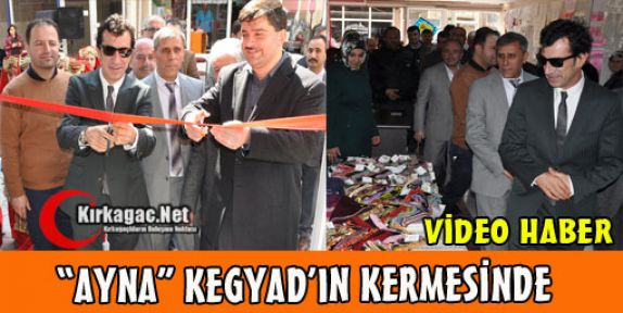 'AYNA' KEGYAD'IN KERMESİNDE(VİDEO)