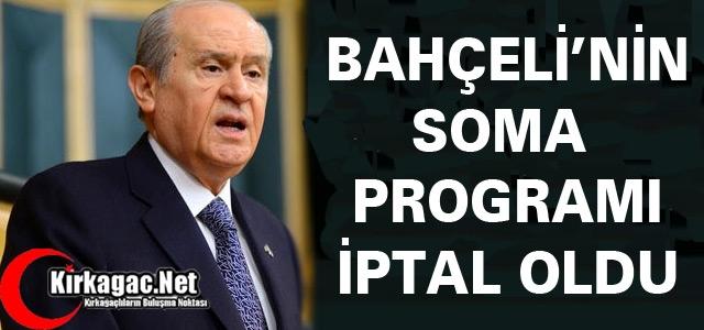 BAHÇELİ'NİN SOMA PROGRAMI İPTAL OLDU