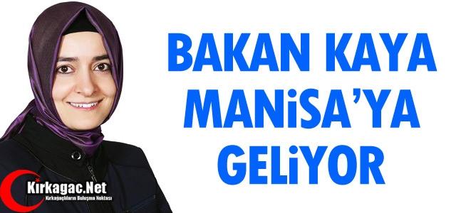 BAKAN KAYA MANİSA'YA GELİYOR