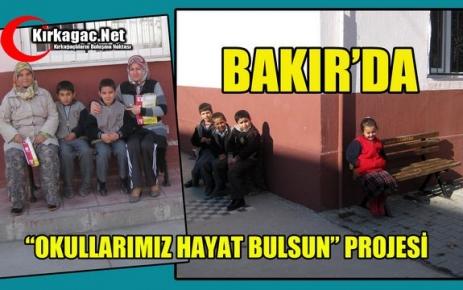 """BAKIR'DA 'OKULLAR HAYAT BULSUN"""" PROJESİ"""