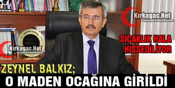 BALKIZ 'O MADENDE HALA SICAKLIK HİSSEDİLİYOR'