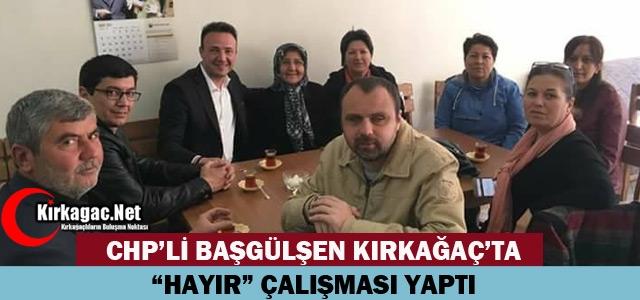"""BAŞGÜLŞEN 'HAYIR"""" İÇİN KIRKAĞAÇ'TA"""
