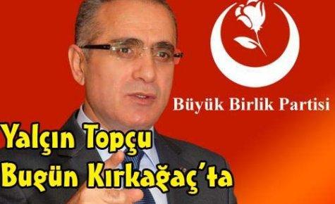 BBP Genel Başkanı Topçu Bugün Kırkağaç'ta