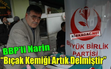 BBP'Lİ NARİN 'BIÇAK KEMİĞİ ARTIK DELMİŞTİR'