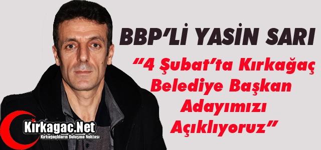 """BBP'Lİ SARI '4 ŞUBAT'TA ADAYIMIZI AÇIKLIYORUZ"""""""