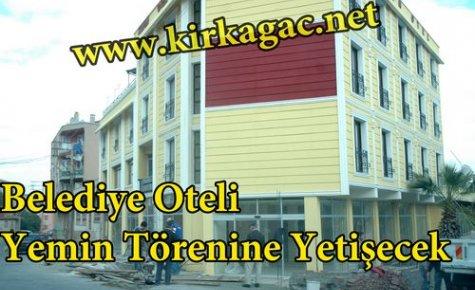 Belediye Oteli Yemin Törenine Yetişecek